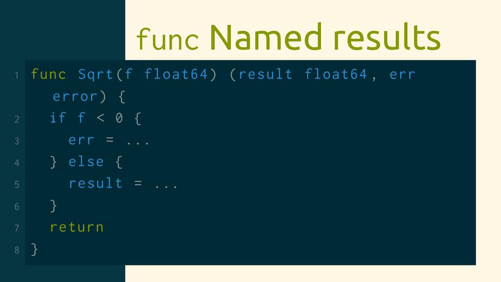 func Named results 1 func Sqrt(f float64) (resu...