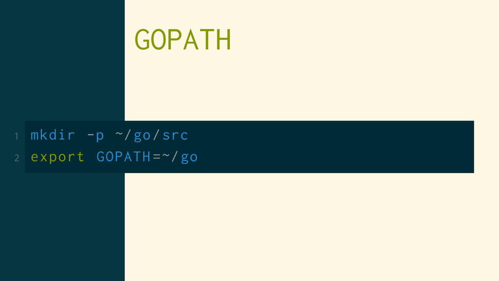 GOPATH 1 mkdir -p ~/go/src 2 export GOPATH =~/go