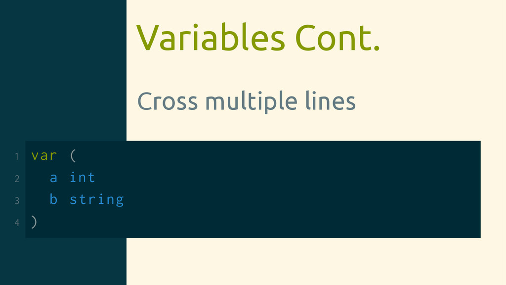 Variables Cont. Cross multiple lines 1 var ( 2 ...