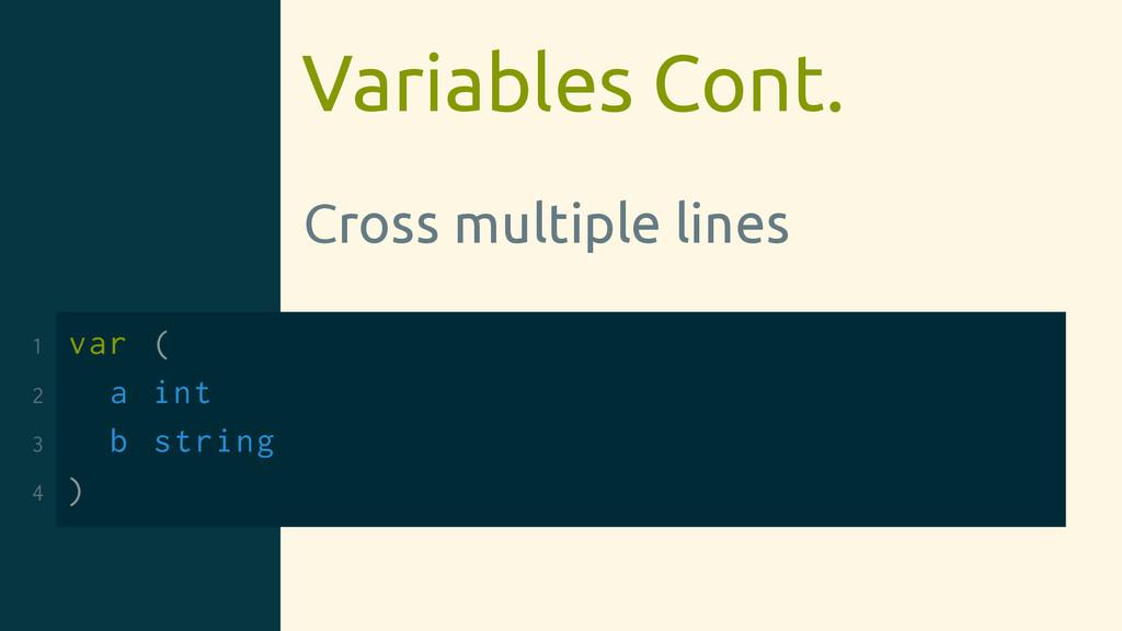 Variables Cont. Cross multiple lines 1 var ( 2 ...