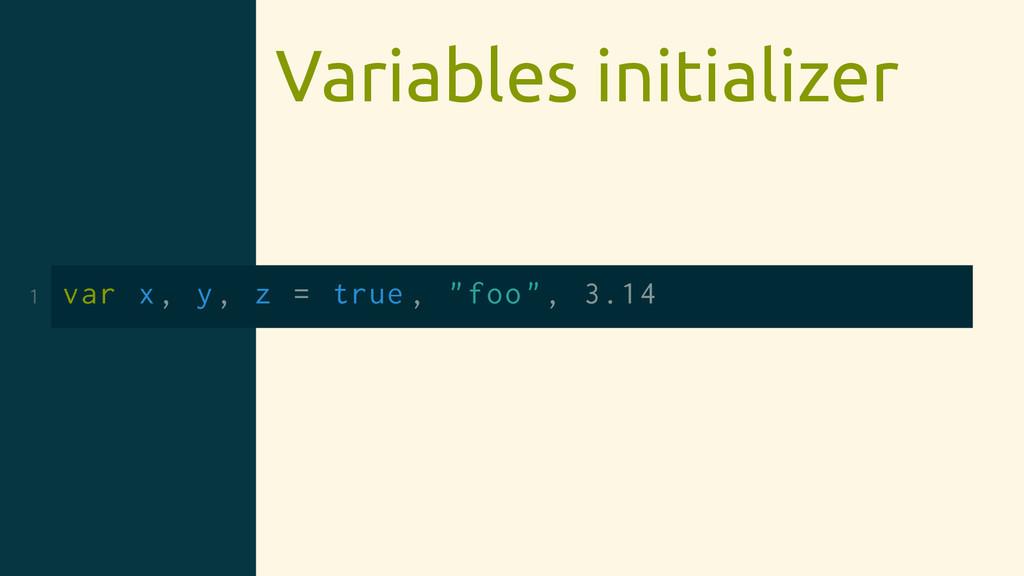 "Variables initializer 1 var x, y, z = true , ""f..."