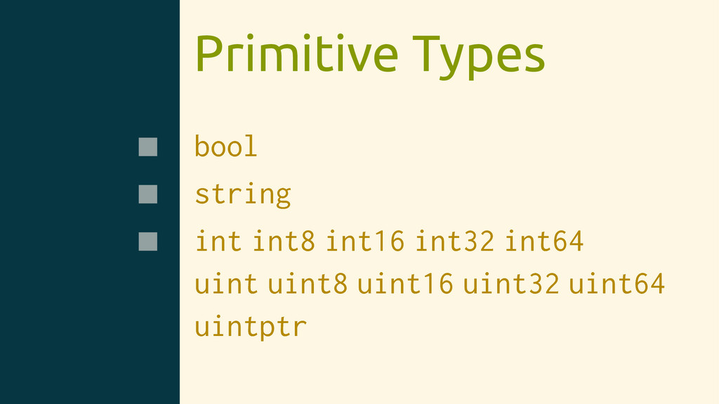Primitive Types bool string int int8 int16 int3...