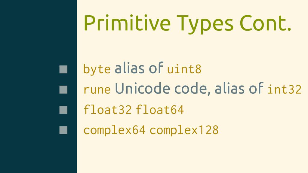 Primitive Types Cont. byte alias of uint8 rune ...
