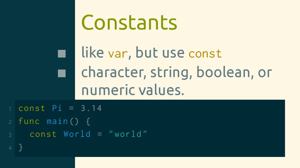 Constants like var, but use const character, st...