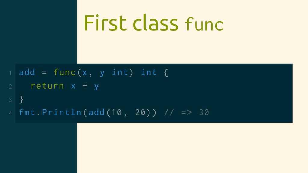 First class func 1 add = func(x, y int) int { 2...