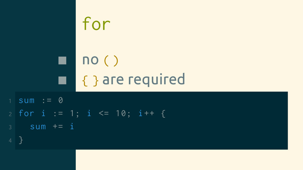for no ( ) { } are required 1 sum := 0 2 for i ...