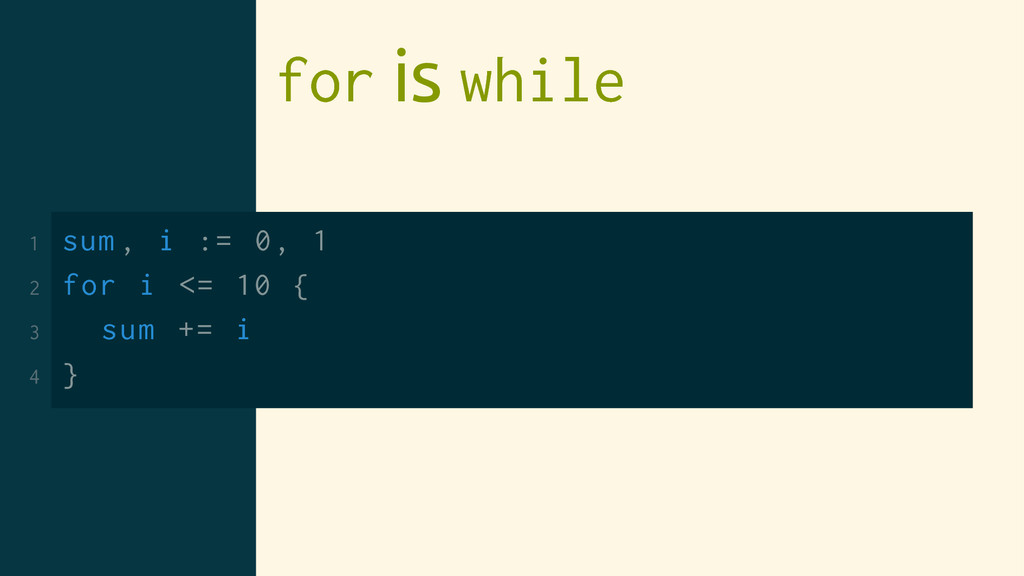 for is while 1 sum , i := 0, 1 2 for i <= 10 { ...