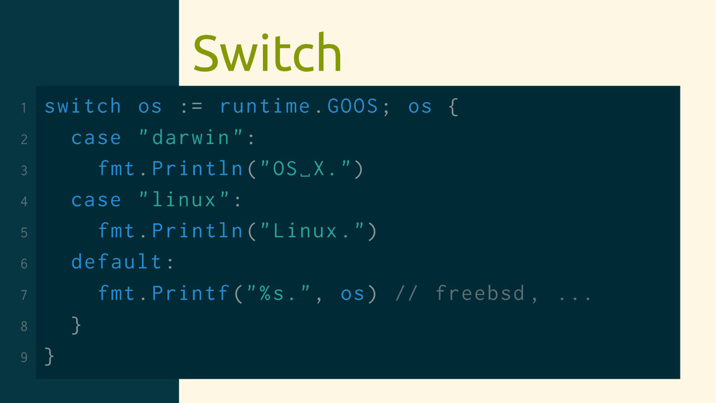 Switch 1 switch os := runtime.GOOS; os { 2 case...