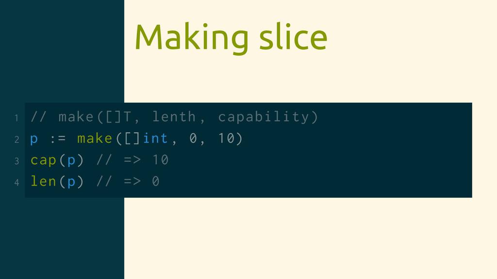 Making slice 1 // make ([]T, lenth , capability...