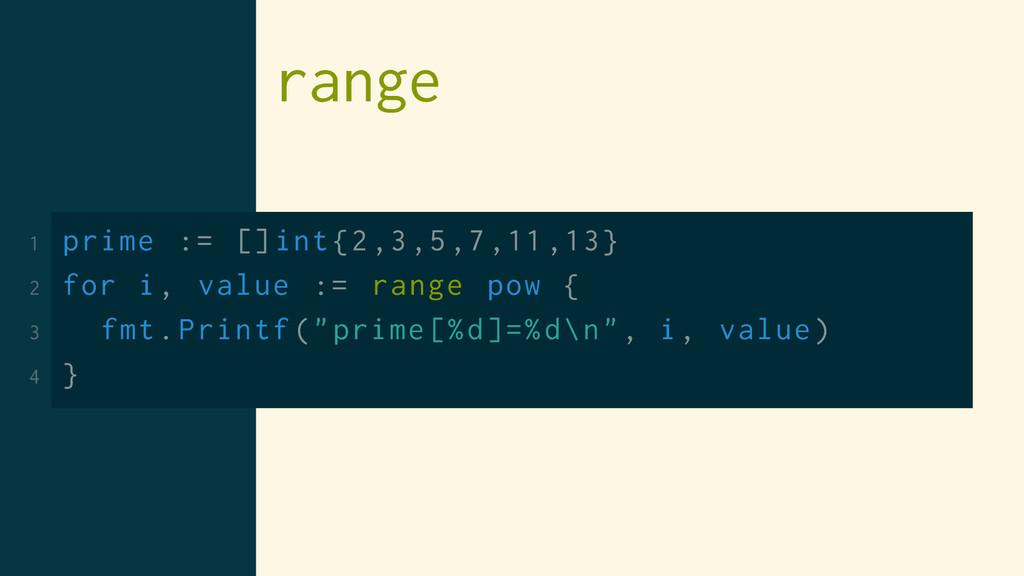 range 1 prime := []int{2,3,5,7,11,13} 2 for i, ...