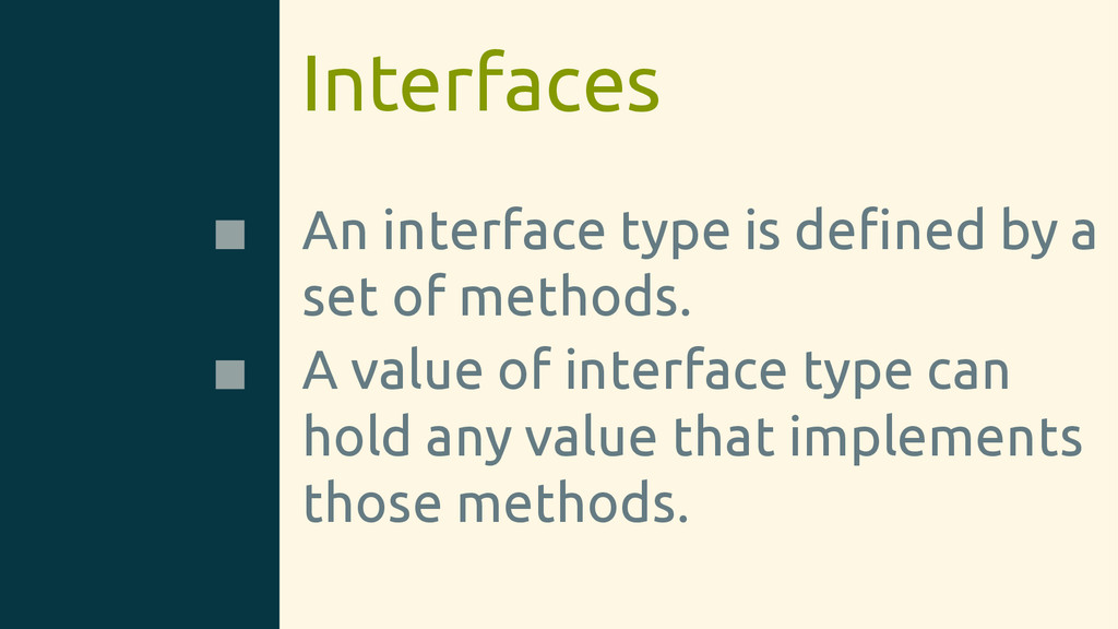 Interfaces An interface type is defined by a set...