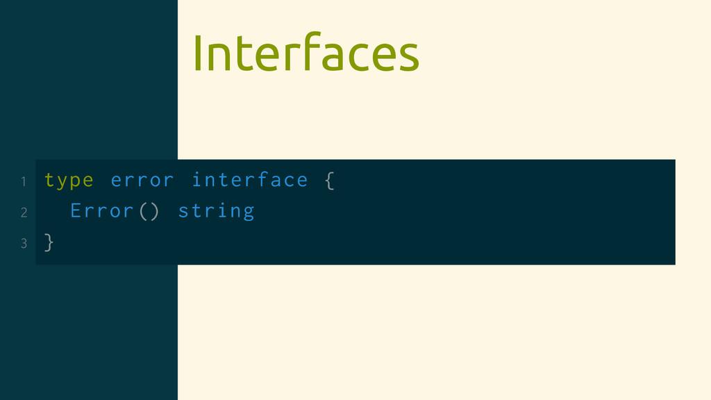 Interfaces 1 type error interface { 2 Error () ...