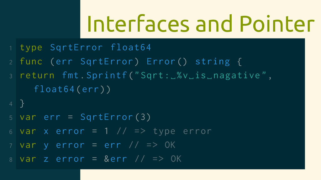 Interfaces and Pointer 1 type SqrtError float64...