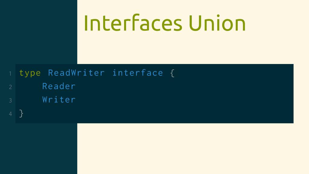 Interfaces Union 1 type ReadWriter interface { ...