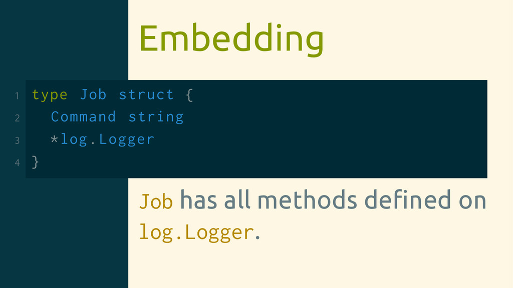 Embedding 1 type Job struct { 2 Command string ...