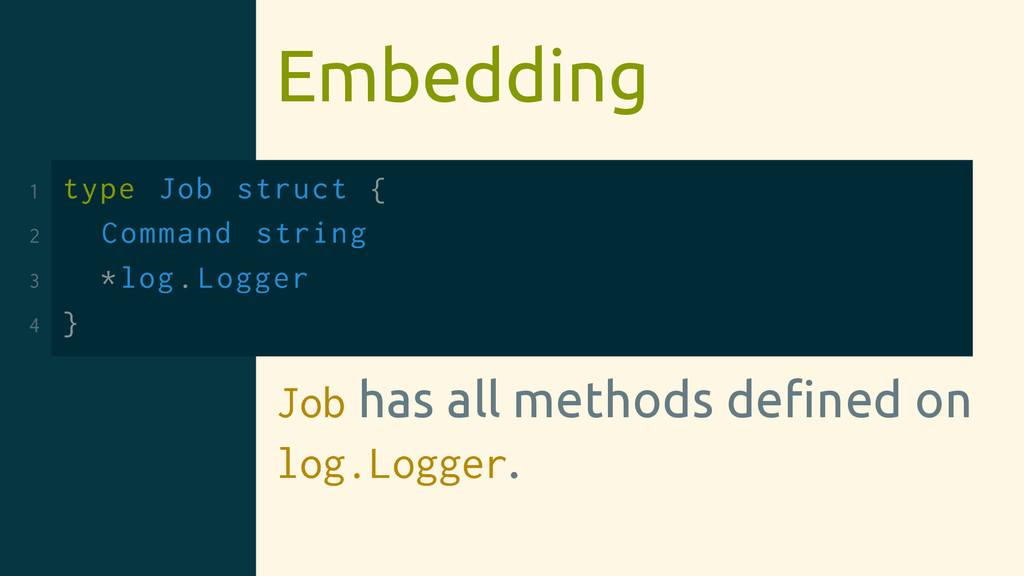 Embedding 1 type Job struct { 2 Command string ...