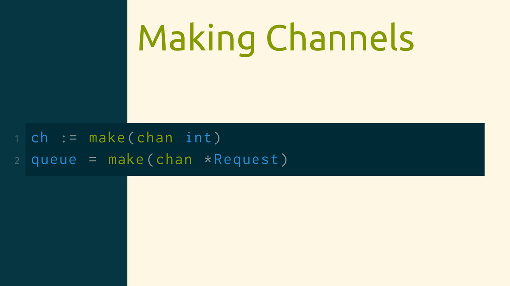 Making Channels 1 ch := make(chan int) 2 queue ...