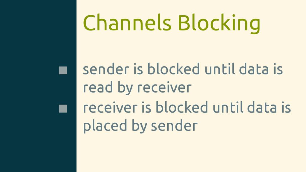 Channels Blocking sender is blocked until data ...