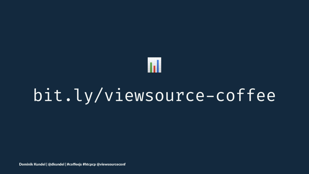 ! bit.ly/viewsource-coffee Dominik Kundel | @dk...