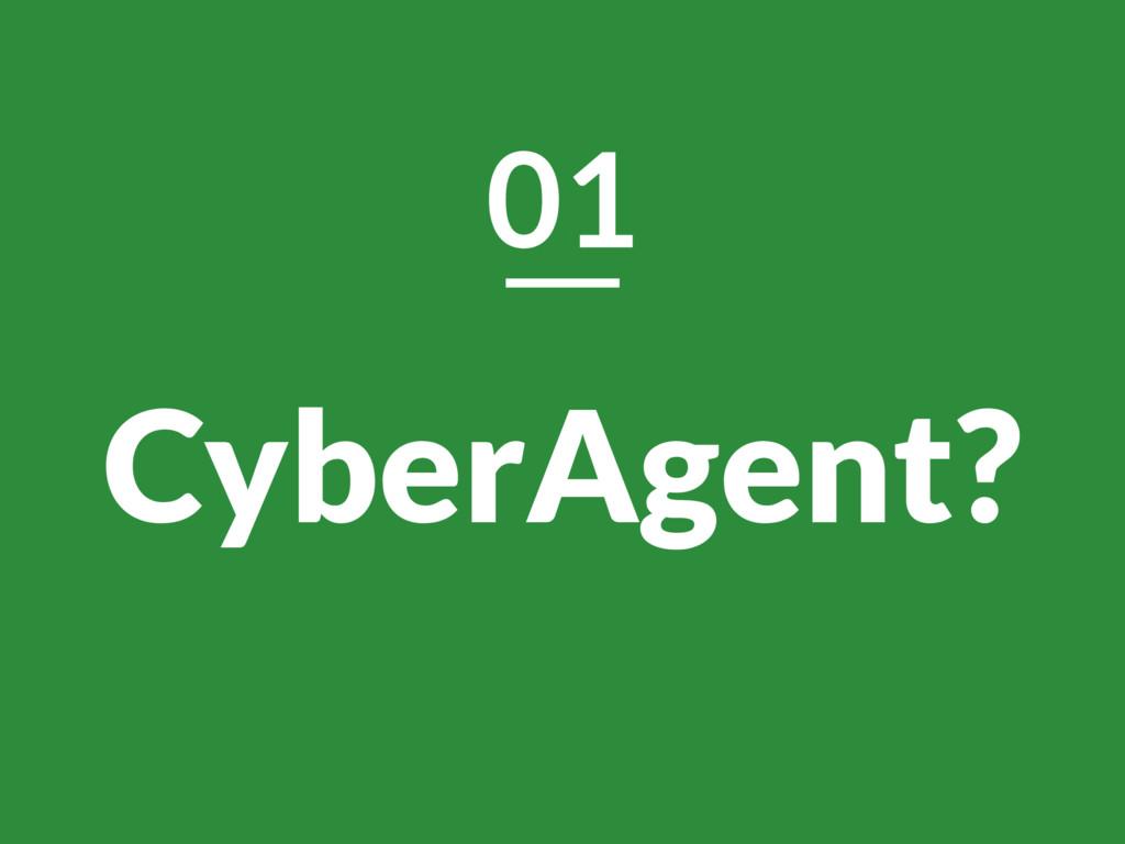 CyberAgent? 01