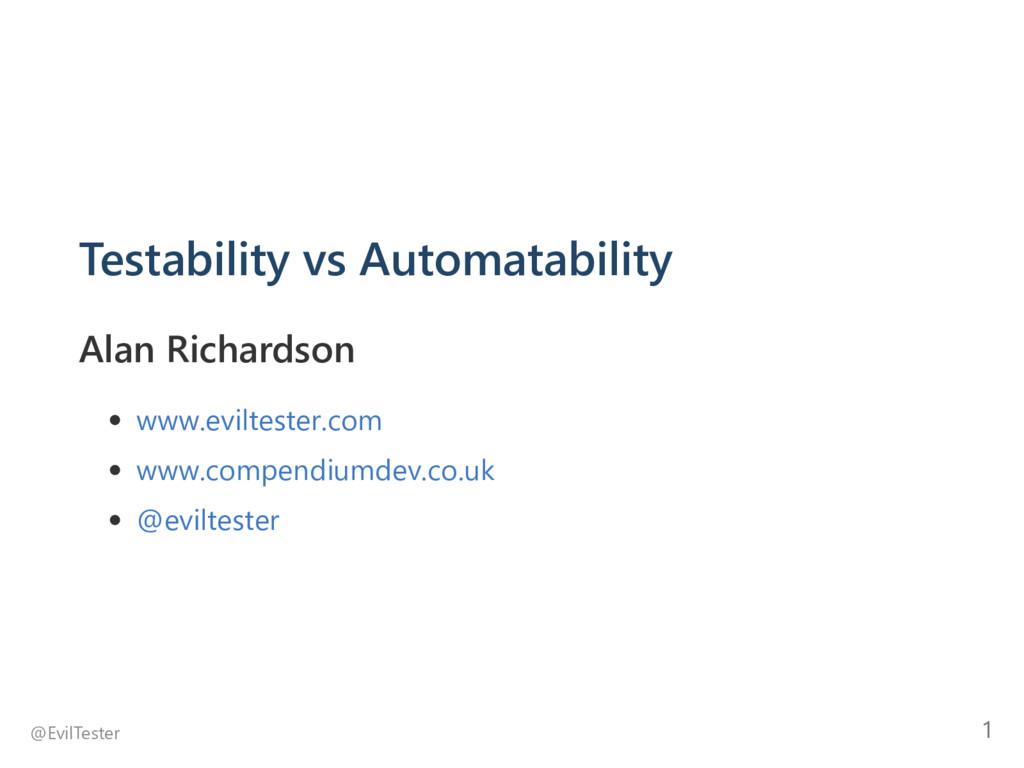 Testability vs Automatability Alan Richardson w...