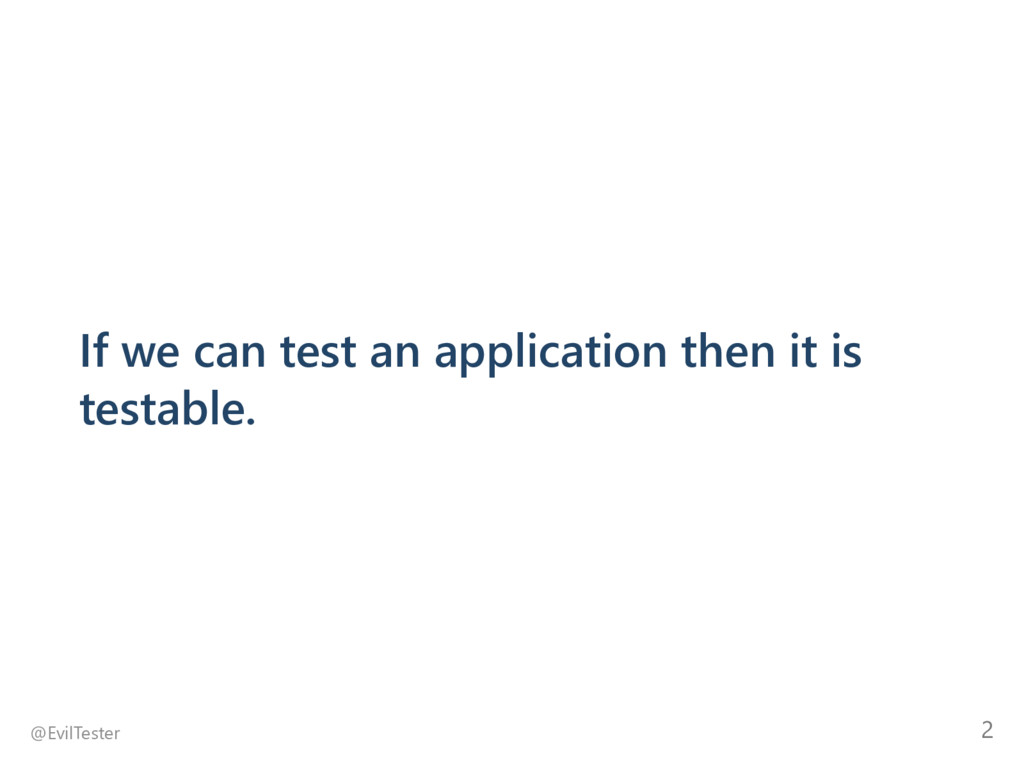 If we can test an application then it is testab...