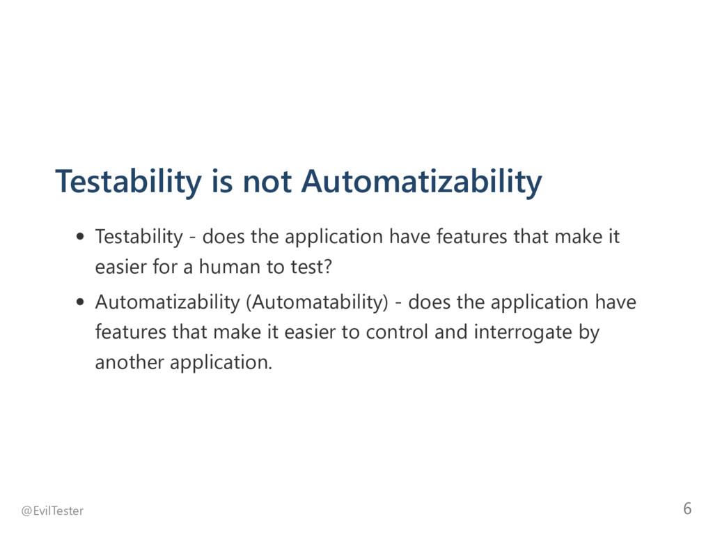 Testability is not Automatizability Testability...