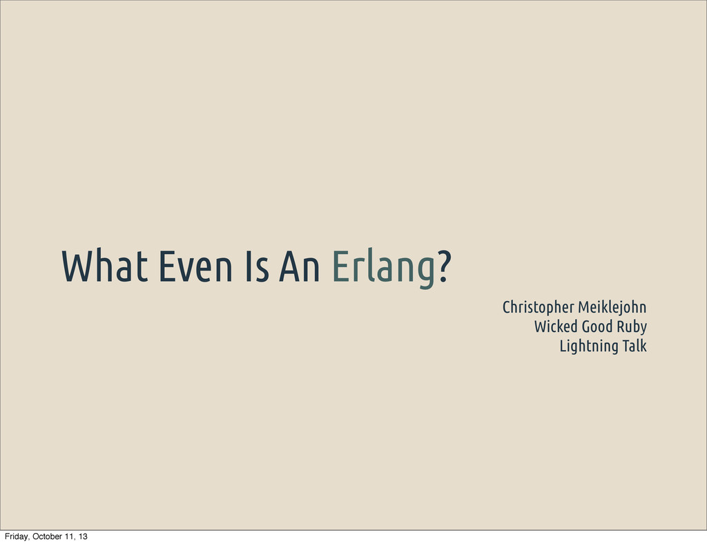 What Even Is An Erlang? Christopher Meiklejohn ...