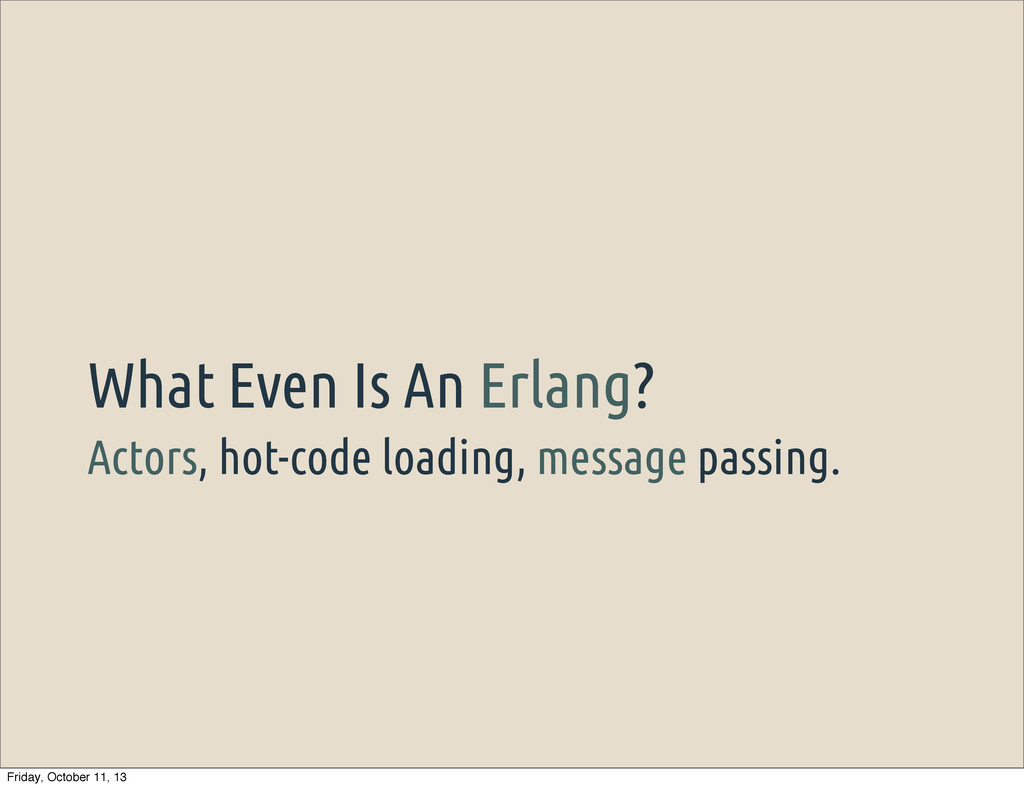 Actors, hot-code loading, message passing. What...
