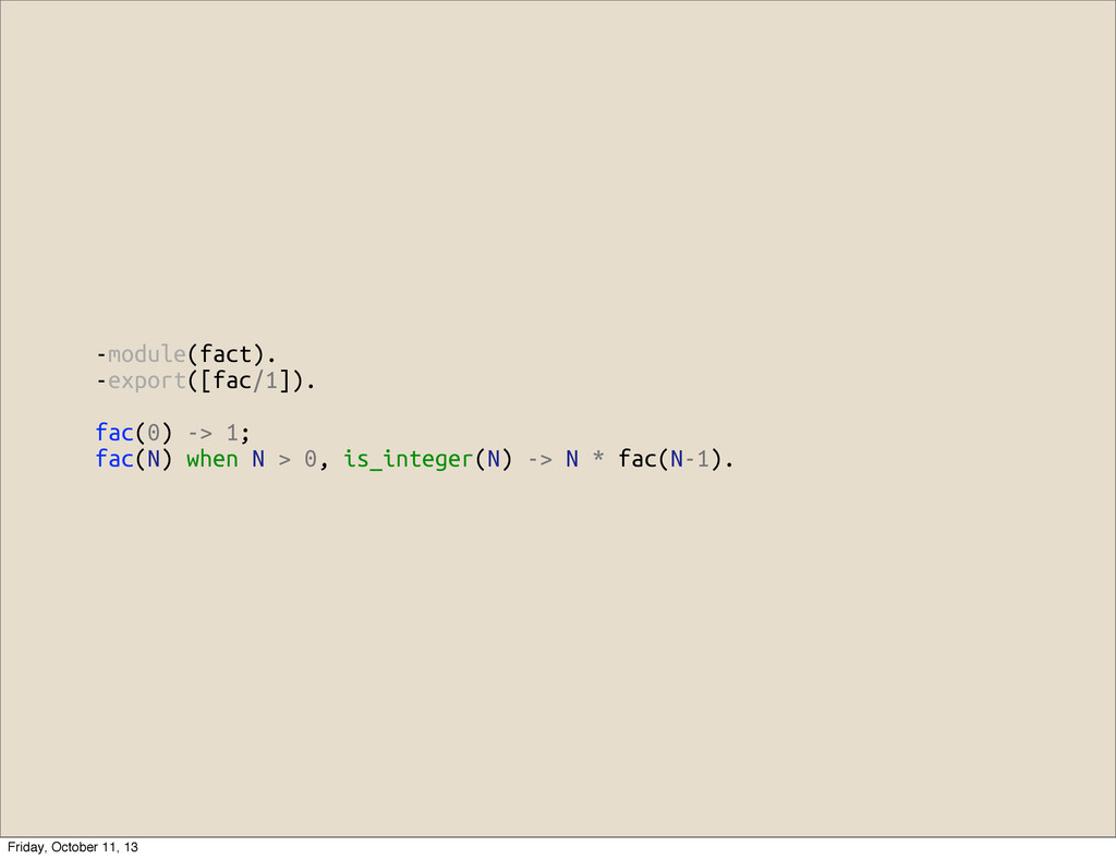 -module(fact). -export([fac/1]). fac(0) -> 1; f...