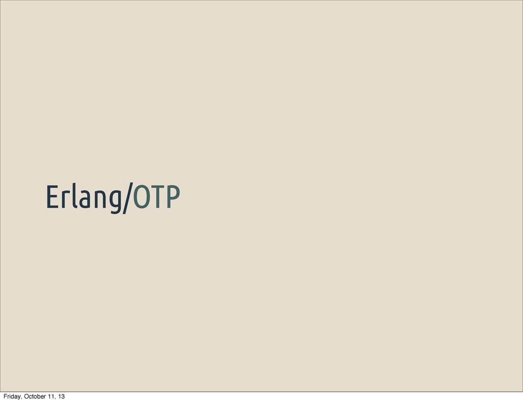 Erlang/OTP Friday, October 11, 13