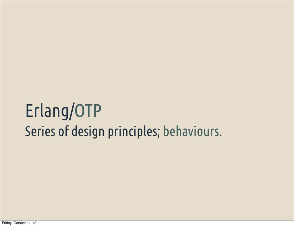 Series of design principles; behaviours. Erlang...