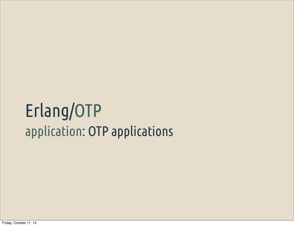 application: OTP applications Erlang/OTP Friday...