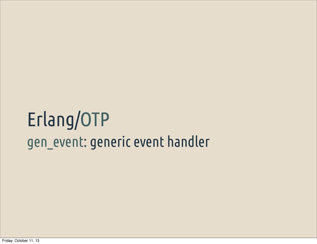 gen_event: generic event handler Erlang/OTP Fri...