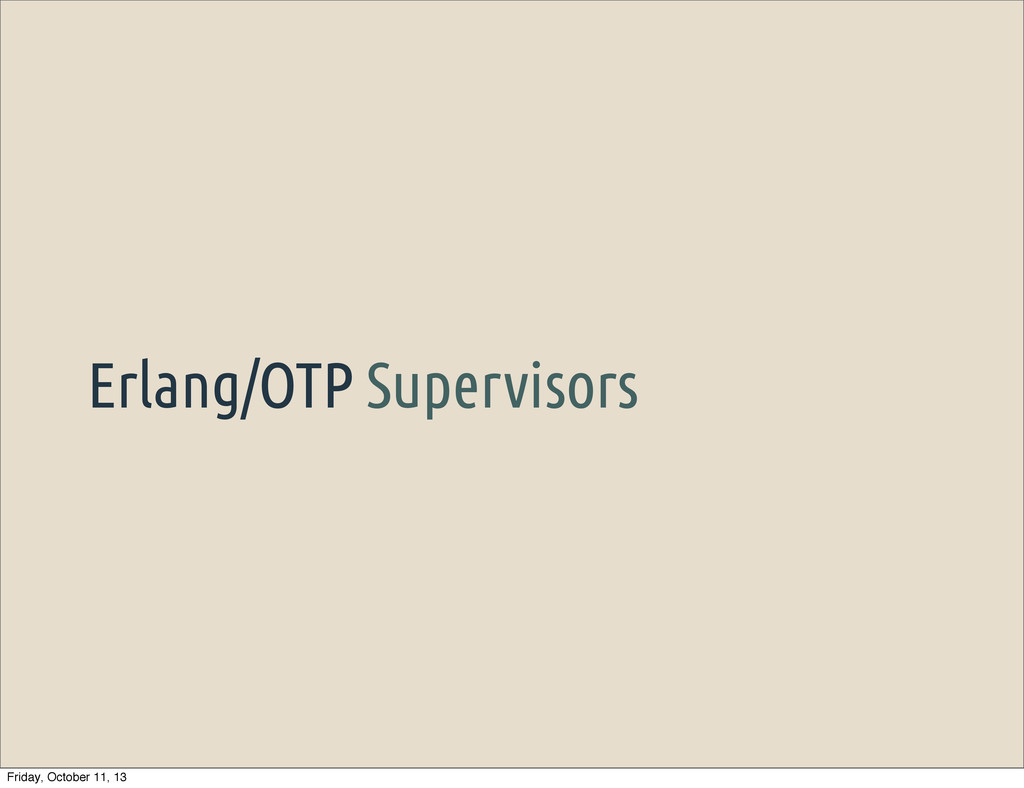 Erlang/OTP Supervisors Friday, October 11, 13