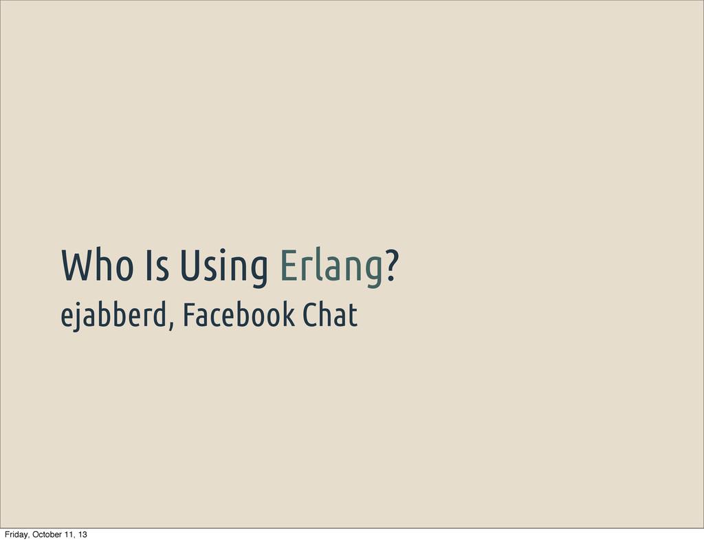 ejabberd, Facebook Chat Who Is Using Erlang? Fr...