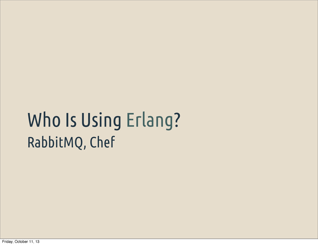 RabbitMQ, Chef Who Is Using Erlang? Friday, Oct...