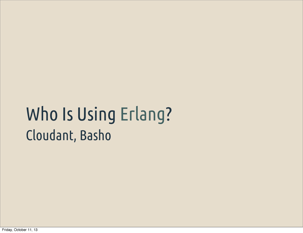 Cloudant, Basho Who Is Using Erlang? Friday, Oc...
