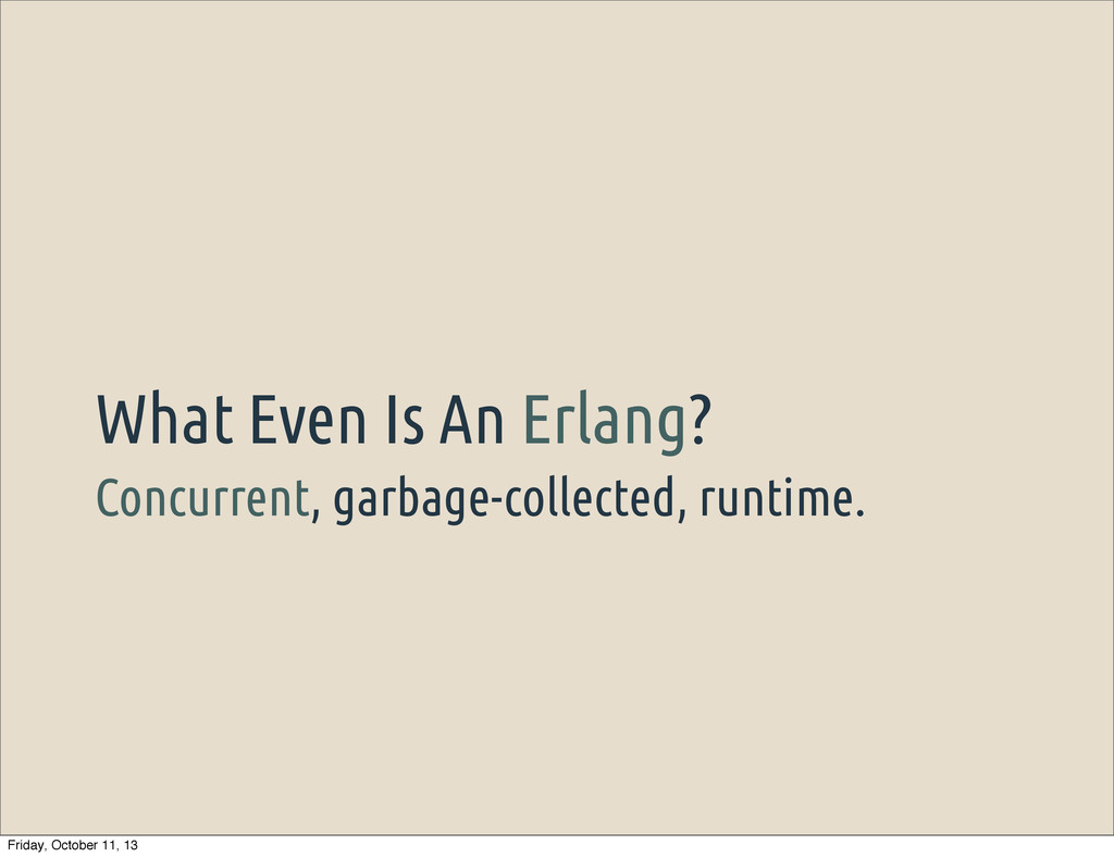 Concurrent, garbage-collected, runtime. What Ev...