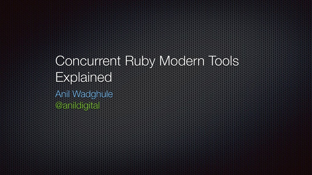 Concurrent Ruby Modern Tools Explained Anil Wad...
