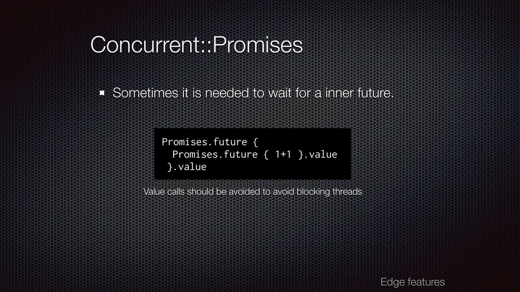 Concurrent::Promises Sometimes it is needed to ...