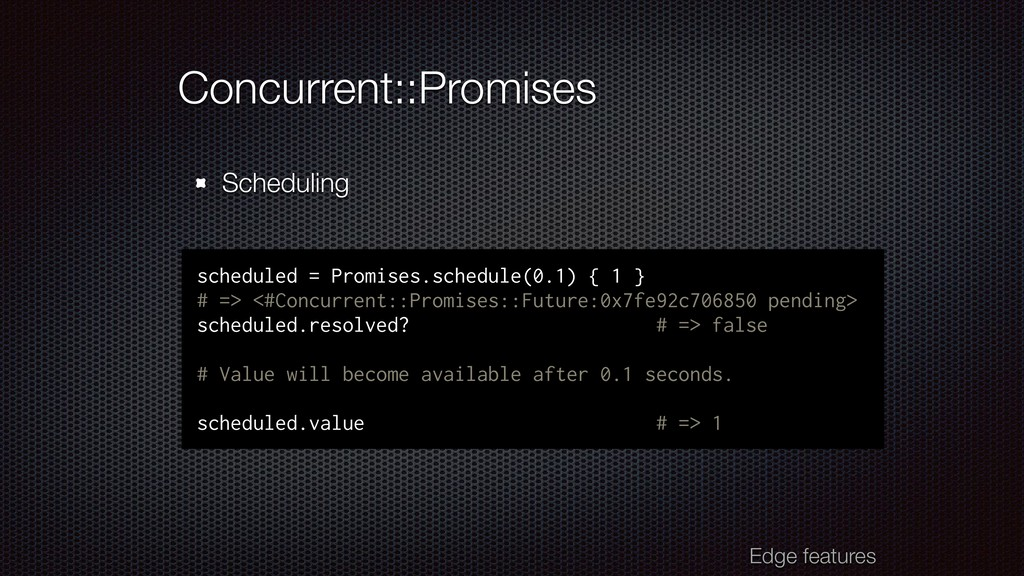 Concurrent::Promises Scheduling scheduled = Pro...