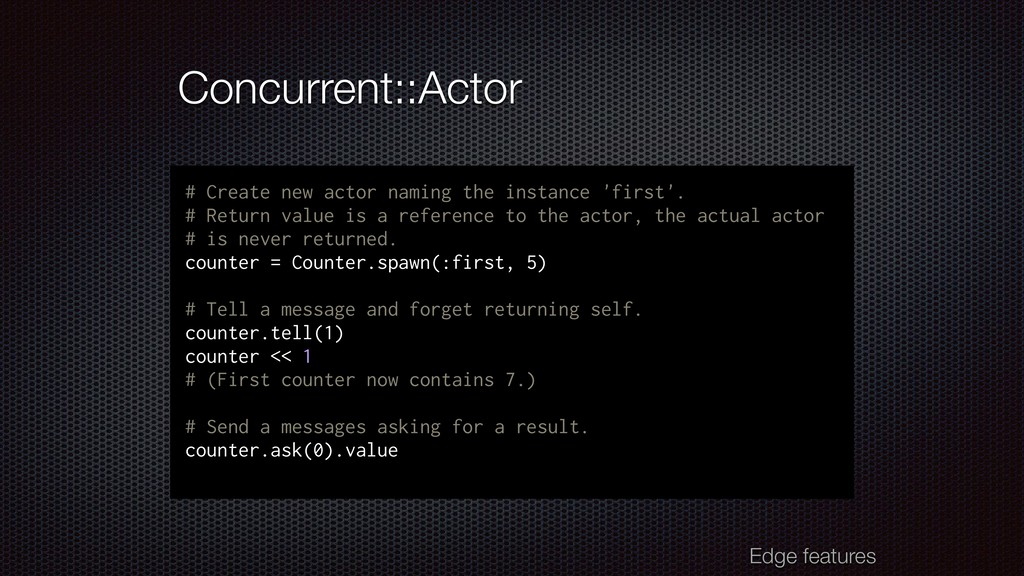 Concurrent::Actor # Create new actor naming the...