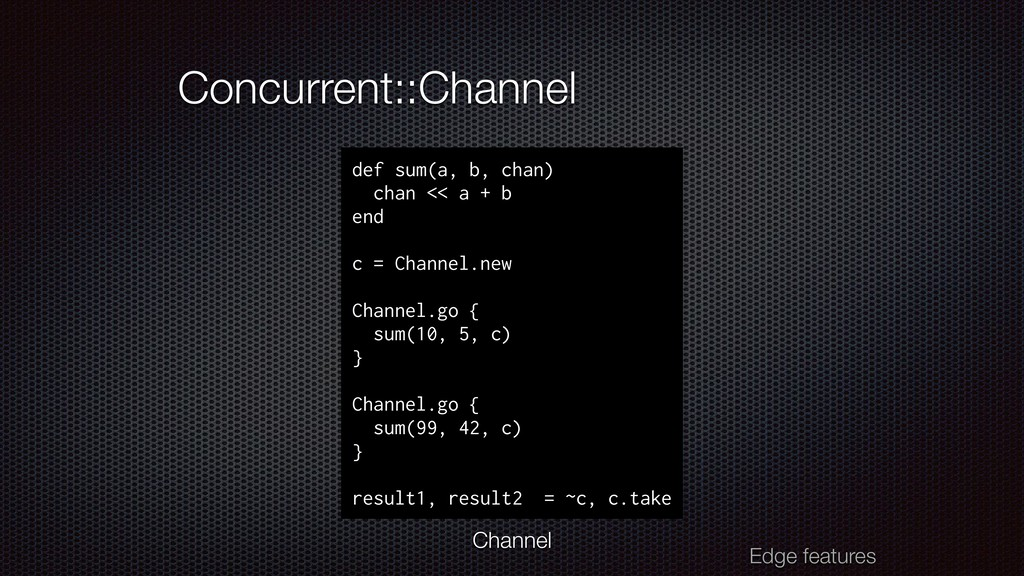 Concurrent::Channel Edge features def sum(a, b,...