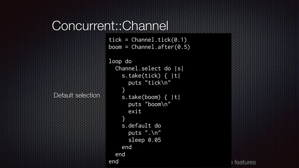 Concurrent::Channel Edge features tick = Channe...