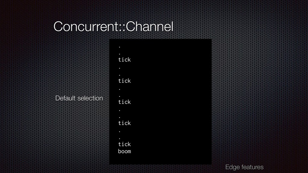 Concurrent::Channel Edge features . . tick . . ...
