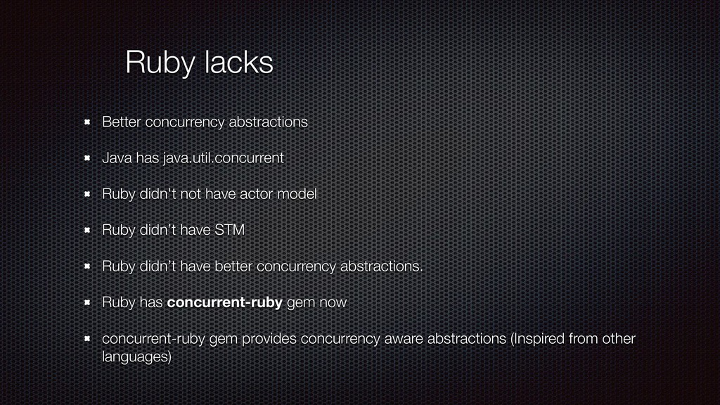 Ruby lacks Better concurrency abstractions Java...
