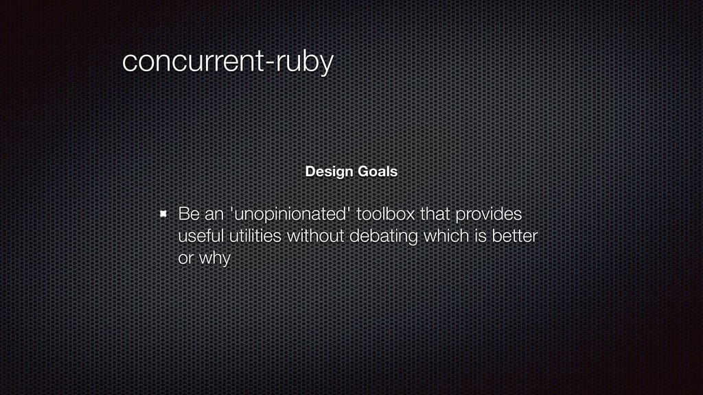 concurrent-ruby Be an 'unopinionated' toolbox t...