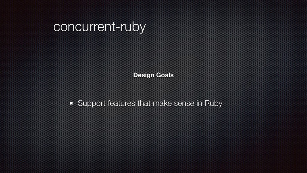 concurrent-ruby Support features that make sens...