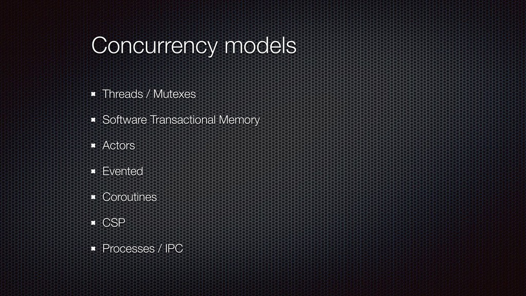 Concurrency models Threads / Mutexes Software T...